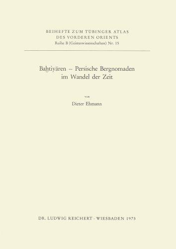 Download Bahtiyaren: Persische Bergnomaden Im Wandel Der Zeit (Tubinger Atlas Des Vorderen Orients) 3920153553