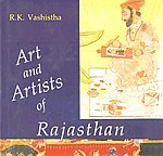 Art and Artists of Rajasthan: A Study on the Art & Artists of Mewar With Reference to Western Indian School of Painting