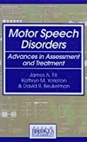 Motor Speech Disorders: Advances in Assessment and Treatment