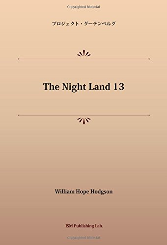 The Night Land 13 (パブリックドメイン NDL所蔵古書POD)の詳細を見る