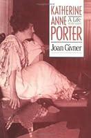 Katherine Anne Porter: A Life