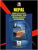 Nepal Privatization Programs And Regulations Handbook (World Business, Investment And Government Library)