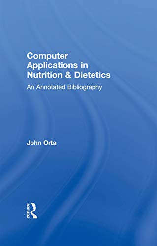 Computer Applications in Nutrition & Dietetics: An Annotated Bibliography (Garland Reference Library of Social Science) (English Edition)