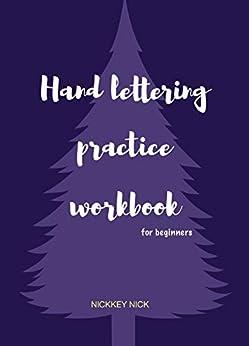 Hand lettering practice workbook for beginners by [Nick, Nickkey]