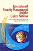 International Security Management and the United Nations: The United Nations System in the 21st Century