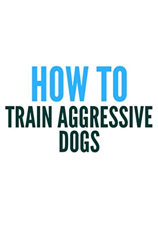 How To Make Your Dog Stop Being Aggressive  (English Edition)