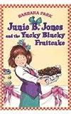 Junie B. Jones and the Yucky Blucky Fruit Cake
