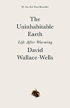 [Wallace-Wells, David]のThe Uninhabitable Earth: Life After Warming (English Edition)