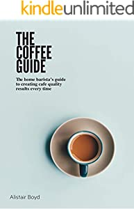 The Coffee Guide: The home barista's guide to creating cafe quality results every time. (English Edition)