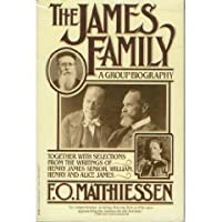 The James Family: A Group Biography, Together With Including Selections from the Writings of Henry James, Senior, William, Henry and Alice James