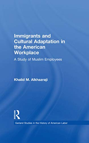Immigrants and Cultural Adaptation in the American Workplace: A Study of Muslim Employees (Garland Studies in the History of American Labor) (English Edition)