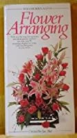 The Creative Art of Flower Arranging (The Creative Art of Series)