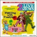 Fiddlin With Tradition by 2 Live Jews (2013-05-03)