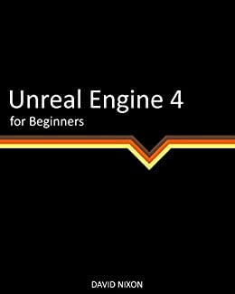 Unreal Engine 4 for Beginners by [Nixon, David]