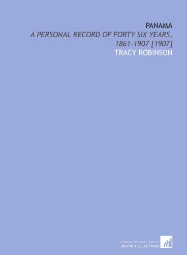 Panama: a personal record of forty-six years, 1861-1907 [1907]