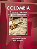 Colombia Company Laws and Regulations Handbook (World Law Business Library)