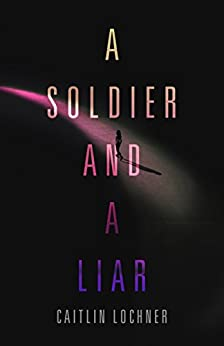 A Soldier and A Liar by [Lochner, Caitlin]
