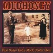 Mudhoney  - Five Dollar Bobs Mock Cooter Stew  (IMPORT)