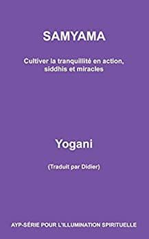 SAMYAMA - Cultiver la tranquillité en action, siddhis et miracles (Ayp-Serie Pour L'Illumination t. 5) (French Edition) by [Yogani]