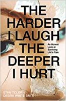 The Harder I Laugh, the Deeper I Hurt: An Honest Look at Sruving Life's Pain