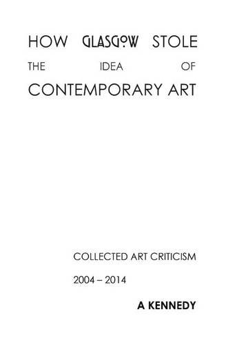 Download How Glasgow Stole the Idea of Contemporary Art (Kadmon for Daat Press) 095677802X