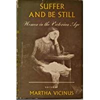 Suffer and Be Still; Women in the Victorian Age