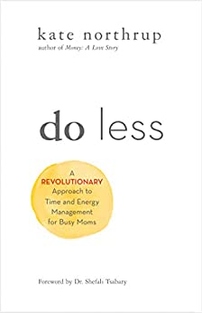 Do Less: A Revolutionary Approach to Time and Energy Management for Busy Moms by [Northrup, Kate]