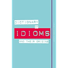 Dictionary of Idioms and Their Origins