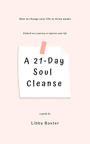 A 21-Day Soul Cleanse: How to change your life in three weeks (English Edition)