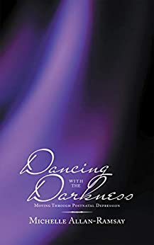 Dancing with the Darkness: Moving Through Postnatal Depression by [Allan-Ramsay, Michelle]