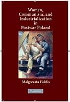 Women, Communism, and Industrialization in Postwar Poland