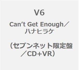 V6/Can't Get Enough/ハナヒラケ(セブンネット限定盤/CD+VR)