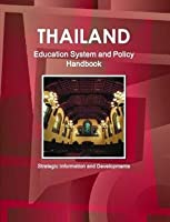 Thailand Education System and Policy Handbook: Strategic Information and Developments