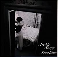 True Blue by Archie Shepp (2007-12-15)