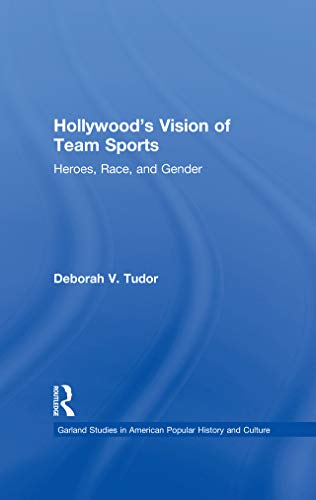 Hollywood's Vision of Team Sports: Heroes, Race, and Gender (Studies in American Popular History and Culture) (English Edition)