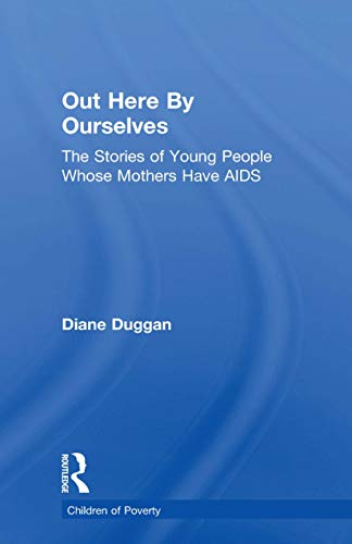 Out Here By Ourselves: The Stories of Young People Whose Mothers Have AIDS (Children of Poverty) (English Edition)