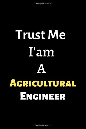 "Trust Me I'm A Agricultural Engineer: 6"" x 9"" lined notebook is A great inexpensive gift idea"