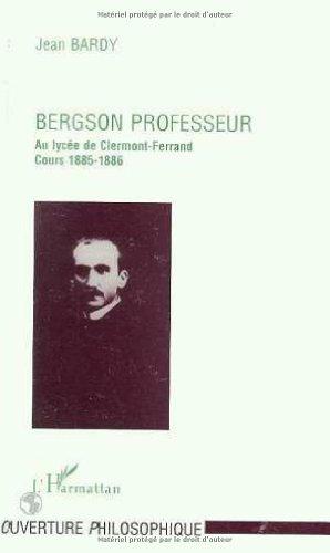 Bergson professeur: Au lycée Blaise Pascal de Clermont-Ferrand (1883-1888) : cours 1885-1886 : essai sur la nature de l'enseignement philosophique initial