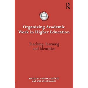 Organizing Academic Work in Higher Education: Teaching, learning and identities (International Studies in Higher Education)