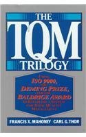 The Tqm Trilogy: Using Iso 9000, the Deming Prize, and the Baldridge Award to Establish a System for Total Quality Management