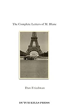 The Complete Letters of M. Blanc by [Friedman, Dan]