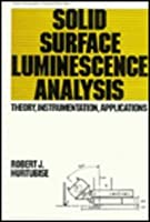 Solid Surface Luminescence Analysis: Theory, Instrumentation, Applications (Modern Monographs in Analytica)