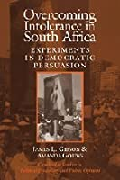 Overcoming Intolerance in South Africa: Experiments in Democratic Persuasion (Cambridge Studies in Public Opinion and Political Psychology)