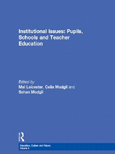 Download Institutional Issues: Pupils, Schools and Teacher Education (Education, Culture, and Values) 0750710039