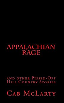 APPALACHIAN RAGE and other Pissed-Off Hill Country Stories by [McLarty, Cab]