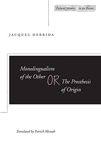 Download Monolingualism of the Other: or, The Prosthesis of Origin (Cultural Memory in the Present) 0804732892