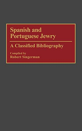 Download Spanish and Portuguese Jewry: A Classified Bibliography (Bibliographies & Indexes in World History) 0313257523
