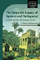 The Linguistic Legacy of Spanish and Portuguese: Colonial Expansion and Language Change (Cambridge Approaches to Language Contact)