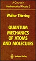 A Course in Mathematical Physics: Quantum Mechanics of Atoms and Molecules