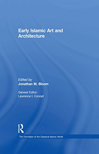 Early Islamic Art and Architecture (The Formation of the Classical Islamic World Book 23) (English Edition)